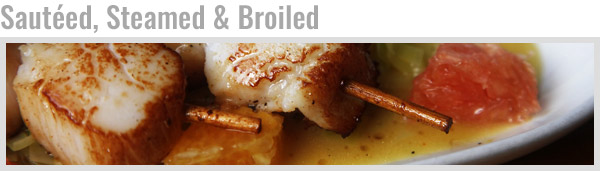 Sautéed, Steamed & Broiled